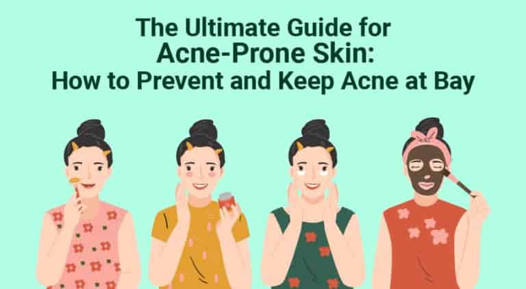 1. The Ultimate Guide for Acne-Prone Skin How to Prevent and Keep Acne at Bay